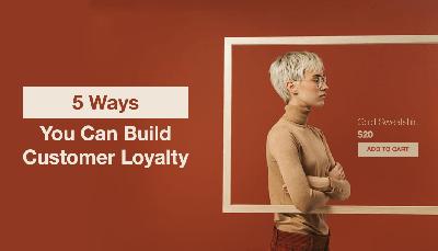 5 cách xây dựng lòng trung thành của khách hàng đối với trang web bán hàng online