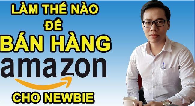 Bán hàng trên amazon 2019 Hướng Dẫn Bán Hàng trên Amazon Hiệu Quả 2019