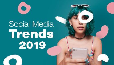 Xu hướng social media 2019 bạn không thể bỏ lỡ